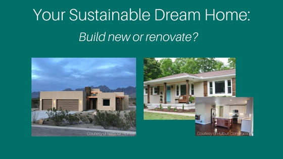 Your Sustainable Home: Build new or Renovate?