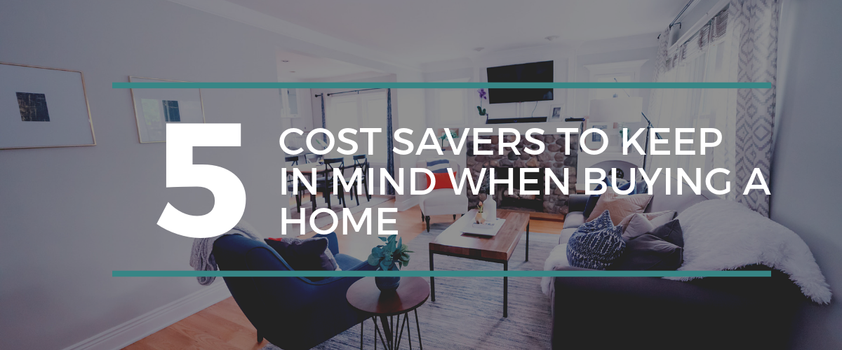 5 Cost Savers To Keep In Mind When Buying A Home