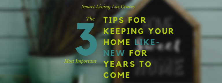 Smart Living Las Cruces - Tips Keeping Home Like New