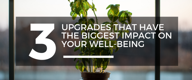 Upgrades That Have The Biggest Impact On Your Well-Being